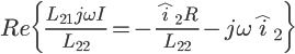 \Large Re\{\frac{L_{21}j\omega I}{L_{22}}=-\frac{\hat{i}_2R}{L_{22}}-j\omega \hat{i}_2\}