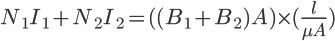 \Large N_{1}I_{1}+N_{2}I_{2}= ((B_{1}+B_{2})A)\times (\frac{l}{\mu A})