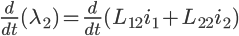\Large \frac{d}{dt}(\lambda _{2})=\frac{d}{dt}(L_{12}i_{1}+L_{22}i_{2})